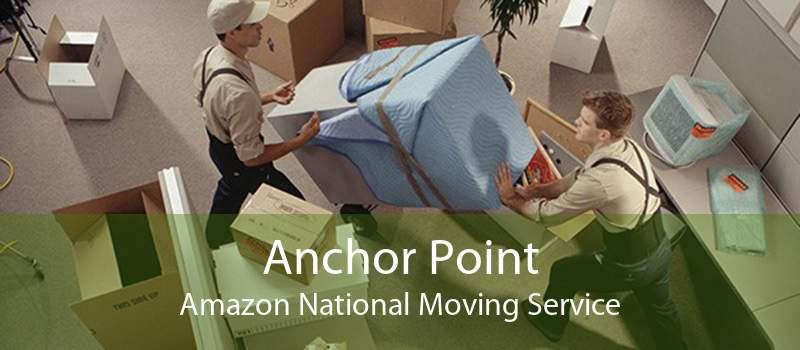Anchor Point Amazon National Moving Service