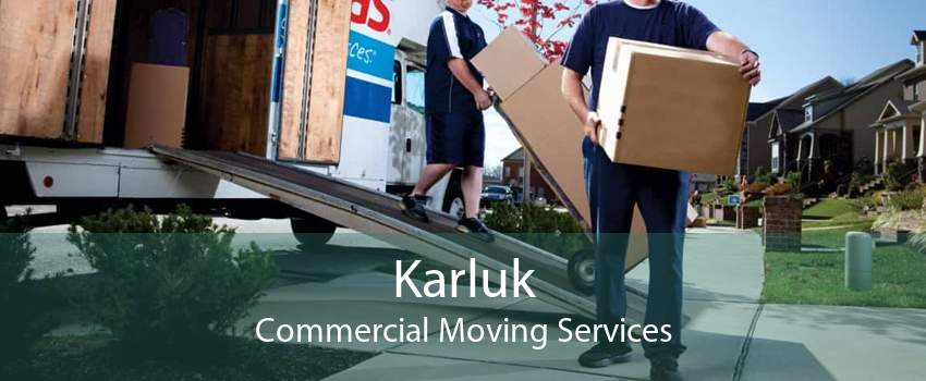 Karluk Commercial Moving Services